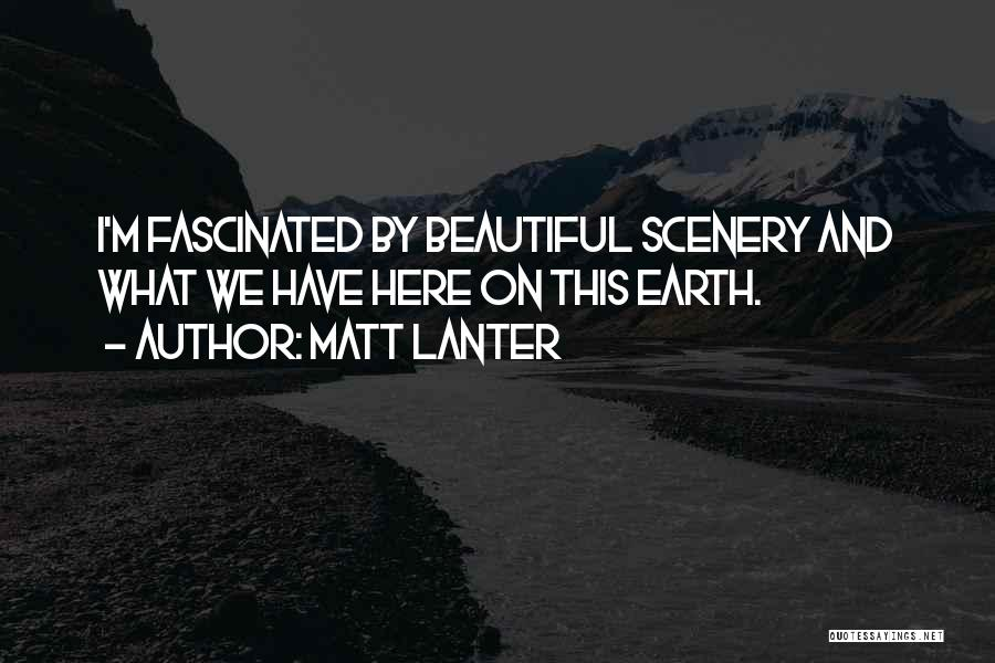 Beautiful Scenery And Quotes By Matt Lanter