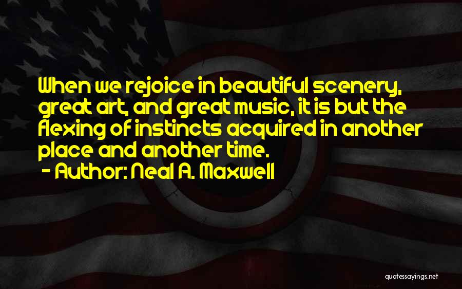 Beautiful Scenery And Quotes By Neal A. Maxwell