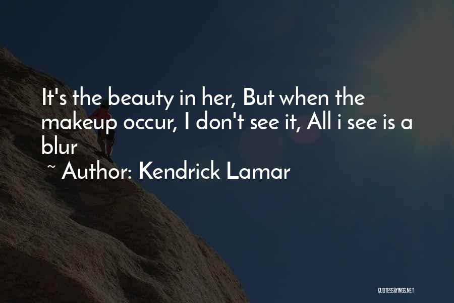 Beauty Blur Quotes By Kendrick Lamar