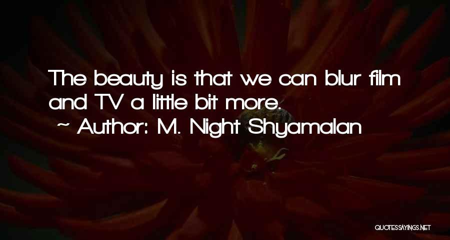 Beauty Blur Quotes By M. Night Shyamalan