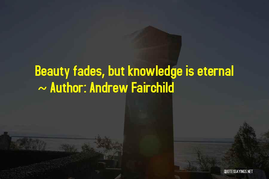 Beauty Fades But Quotes By Andrew Fairchild