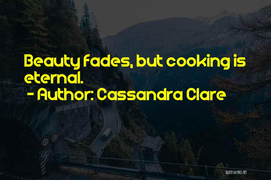 Beauty Fades But Quotes By Cassandra Clare