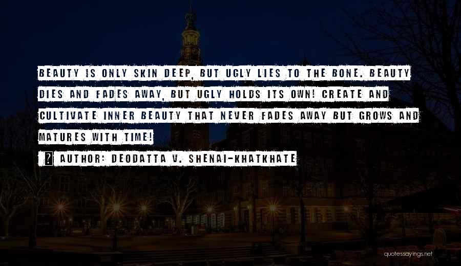 Beauty Fades But Quotes By Deodatta V. Shenai-Khatkhate