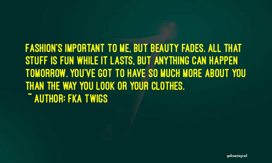 Beauty Fades But Quotes By FKA Twigs