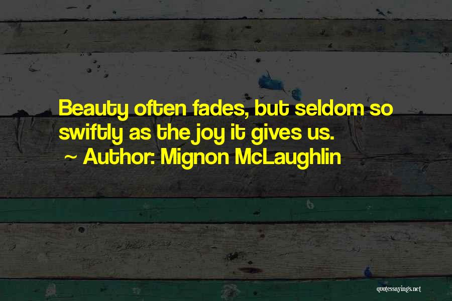 Beauty Fades But Quotes By Mignon McLaughlin