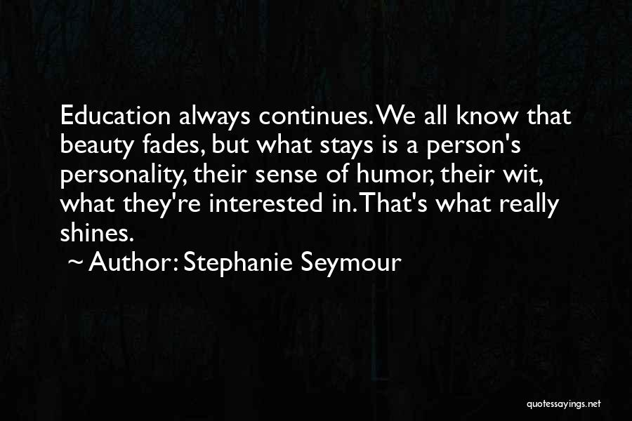 Beauty Fades But Quotes By Stephanie Seymour