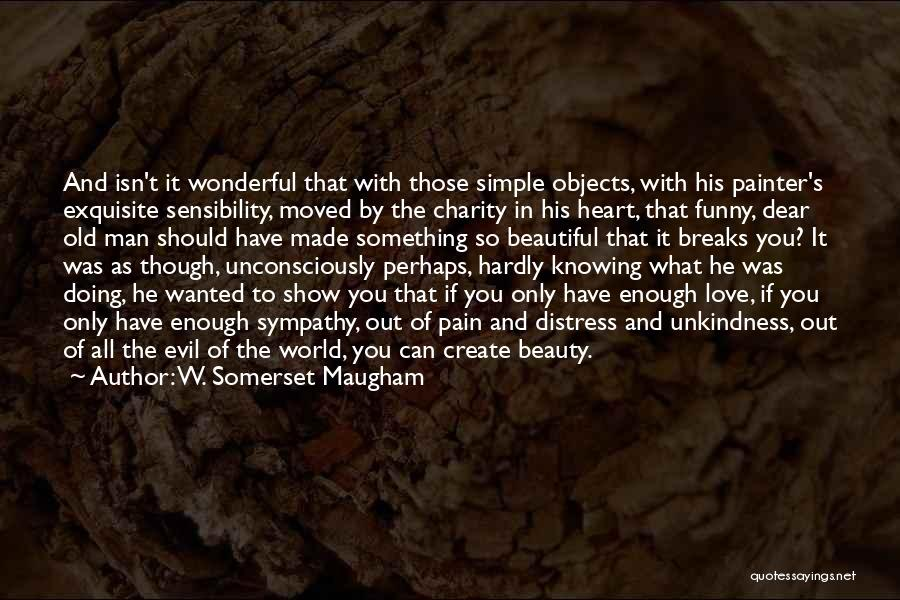 Beauty In The Heart Quotes By W. Somerset Maugham