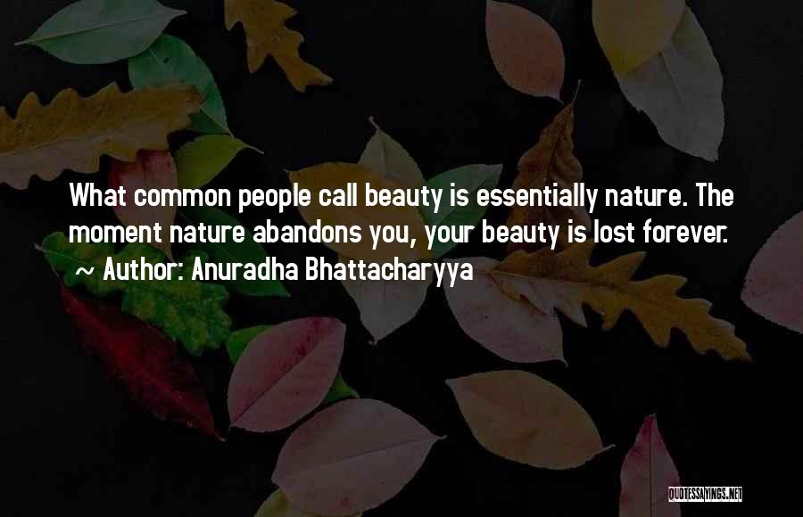 Beauty Is Not Forever Quotes By Anuradha Bhattacharyya