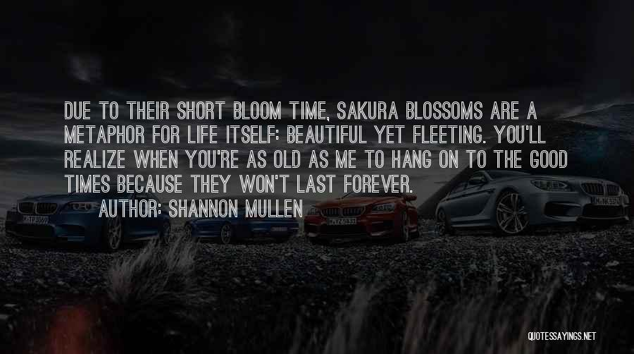 Beauty Is Not Forever Quotes By Shannon Mullen