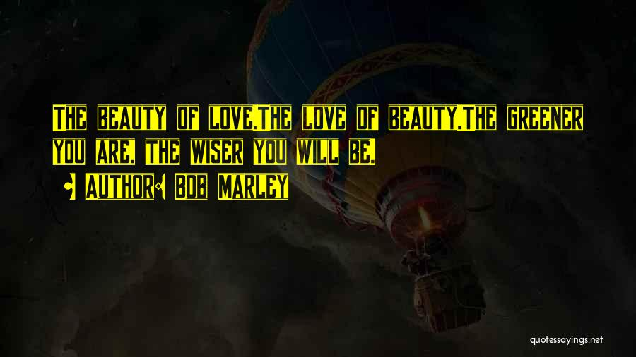Beauty Wiser Quotes By Bob Marley