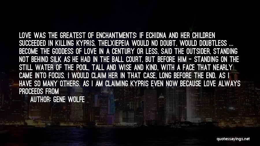 Because I Said So Love Quotes By Gene Wolfe