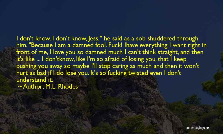 Because I Said So Love Quotes By M.L. Rhodes