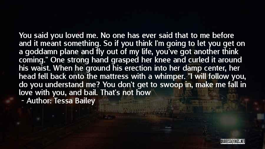 Because I Said So Love Quotes By Tessa Bailey