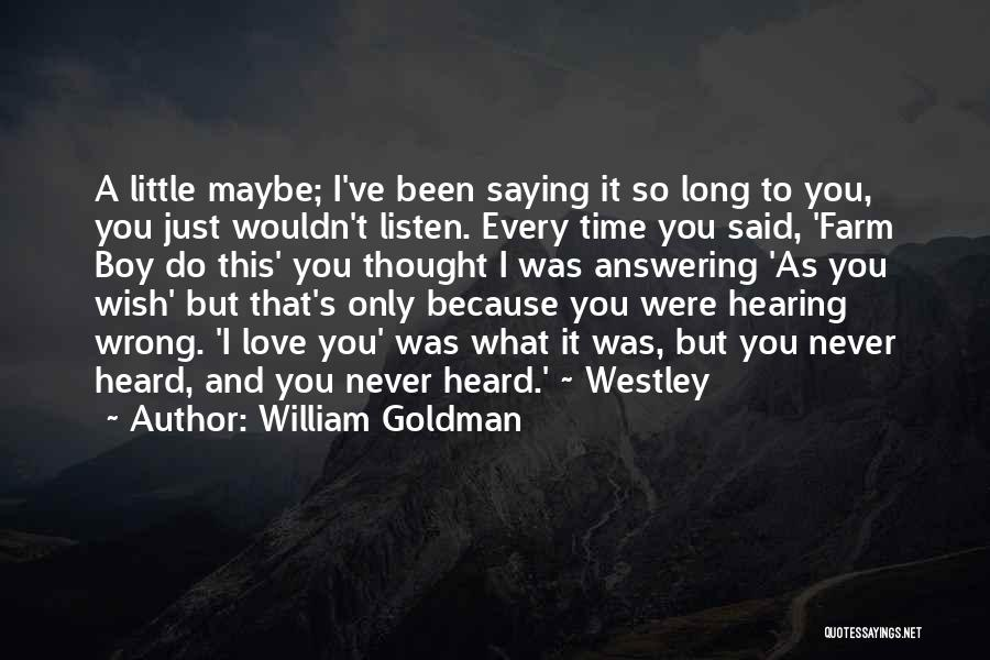 Because I Said So Love Quotes By William Goldman