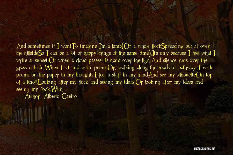 Because I'm Happy Quotes By Alberto Caeiro