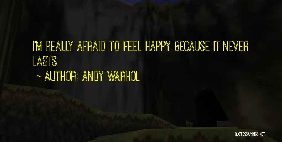 Because I'm Happy Quotes By Andy Warhol