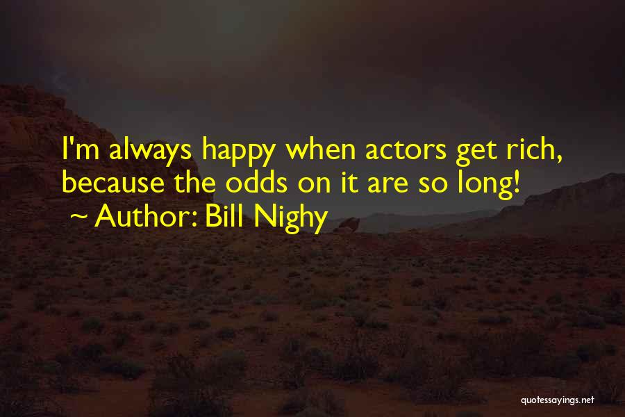 Because I'm Happy Quotes By Bill Nighy