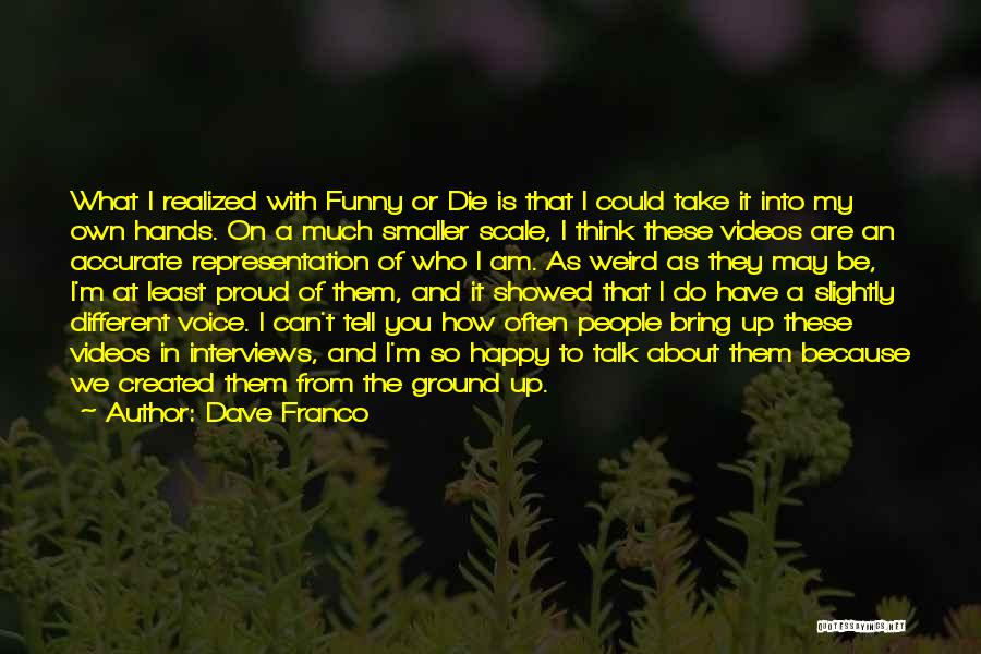 Because I'm Happy Quotes By Dave Franco