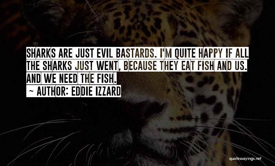 Because I'm Happy Quotes By Eddie Izzard