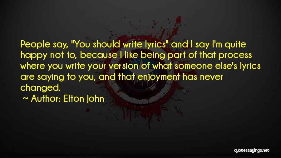 Because I'm Happy Quotes By Elton John