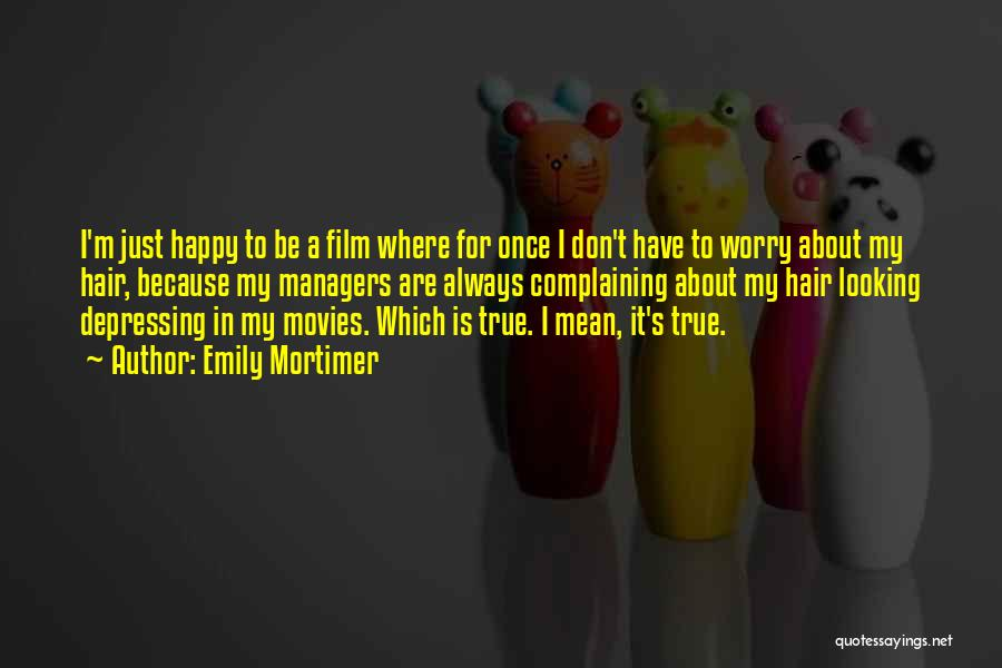 Because I'm Happy Quotes By Emily Mortimer