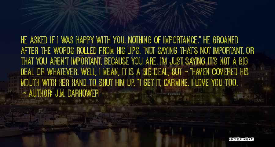 Because I'm Happy Quotes By J.M. Darhower