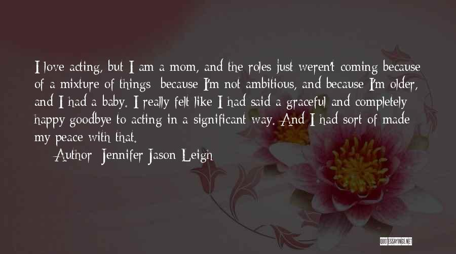 Because I'm Happy Quotes By Jennifer Jason Leigh