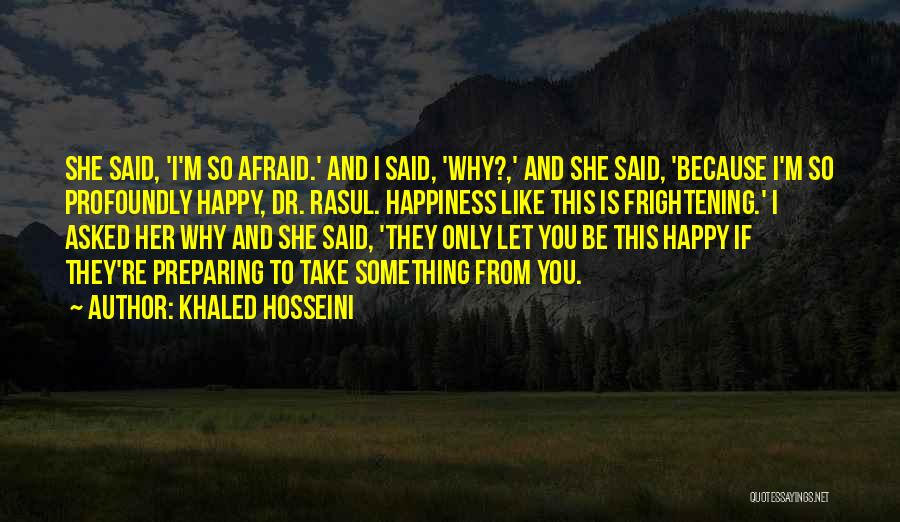 Because I'm Happy Quotes By Khaled Hosseini