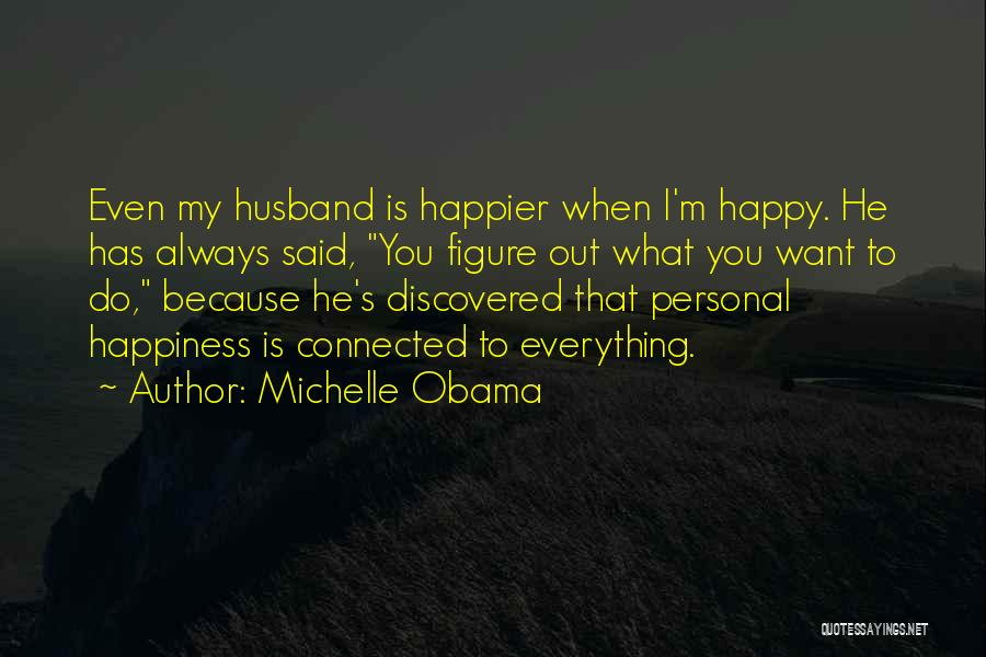 Because I'm Happy Quotes By Michelle Obama