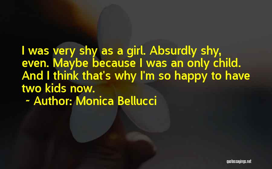 Because I'm Happy Quotes By Monica Bellucci