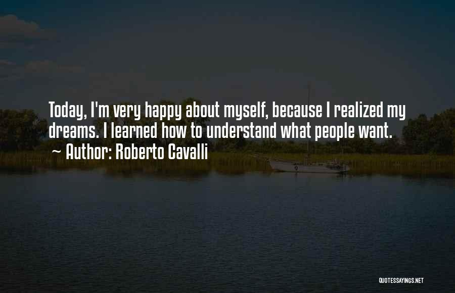 Because I'm Happy Quotes By Roberto Cavalli