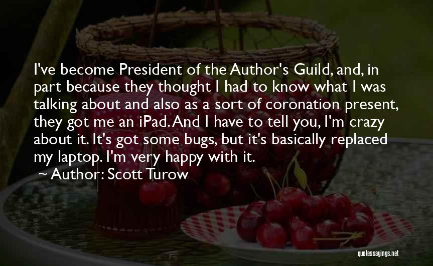 Because I'm Happy Quotes By Scott Turow