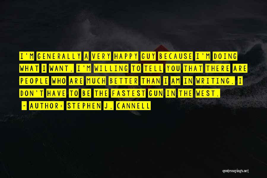 Because I'm Happy Quotes By Stephen J. Cannell