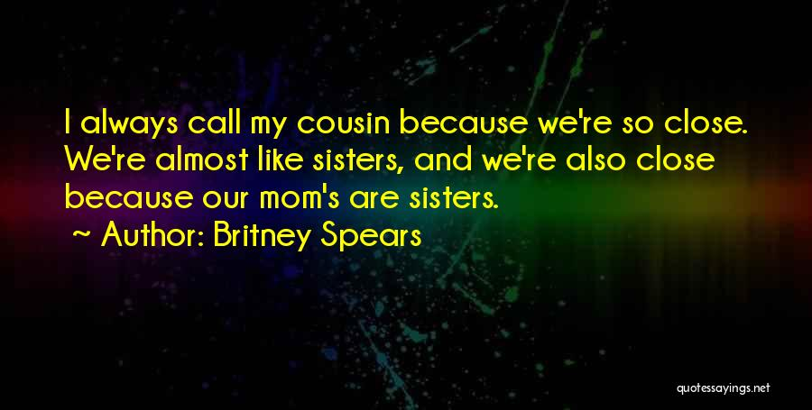 Because We Are Sisters Quotes By Britney Spears