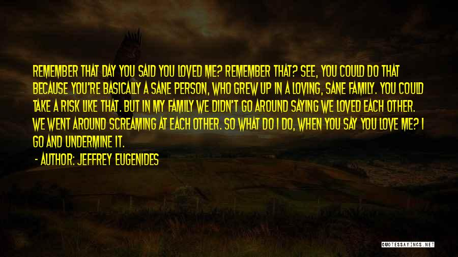 Because We Love Each Other Quotes By Jeffrey Eugenides
