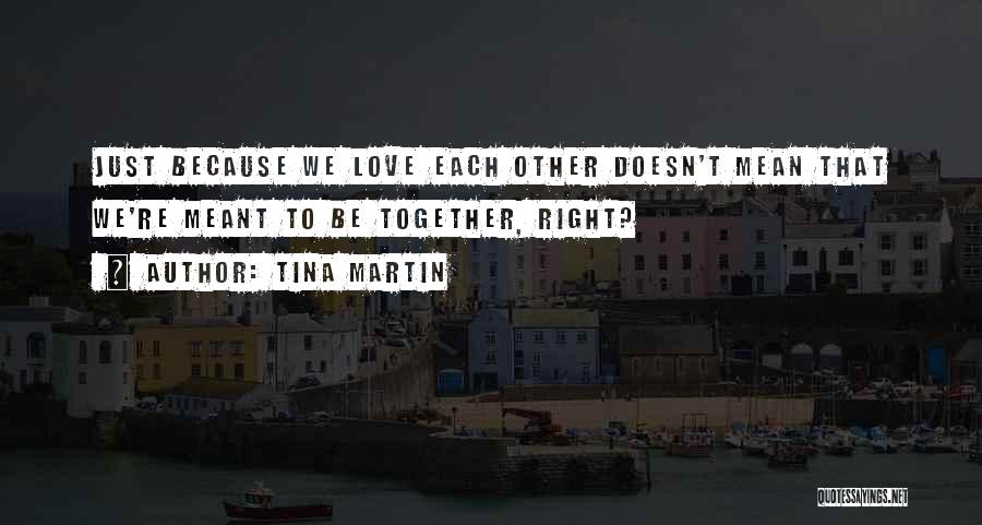 Because We Love Each Other Quotes By Tina Martin