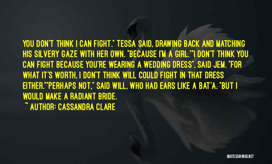 Because You're Worth It Quotes By Cassandra Clare