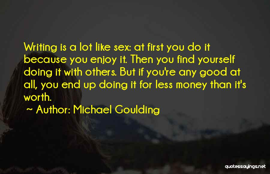 Because You're Worth It Quotes By Michael Goulding