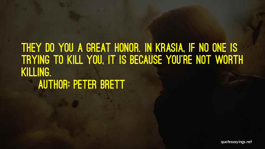 Because You're Worth It Quotes By Peter Brett