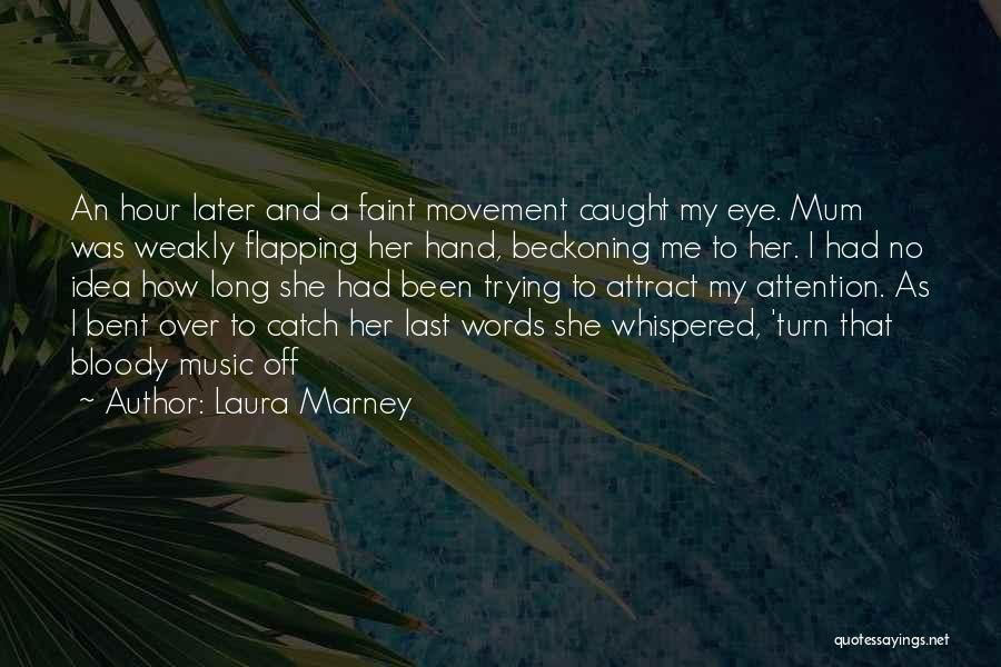 Beckoning Quotes By Laura Marney