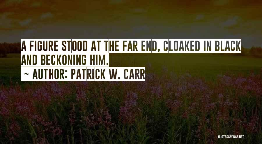 Beckoning Quotes By Patrick W. Carr