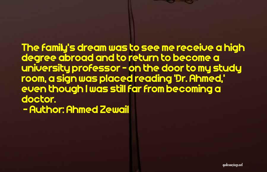 Becoming A Doctor Quotes By Ahmed Zewail