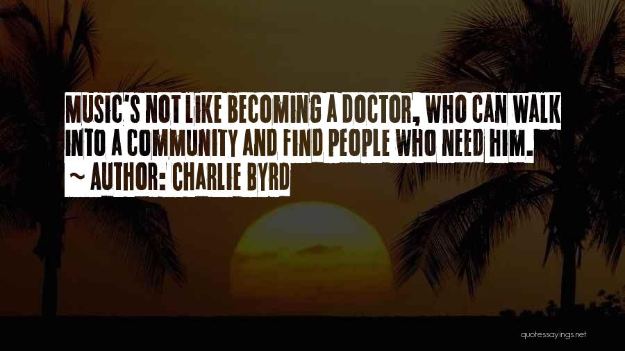 Becoming A Doctor Quotes By Charlie Byrd