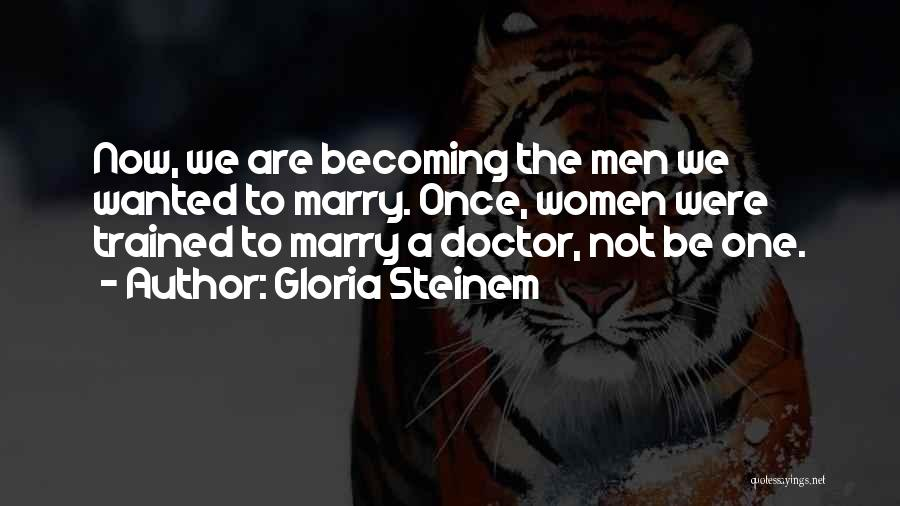 Becoming A Doctor Quotes By Gloria Steinem