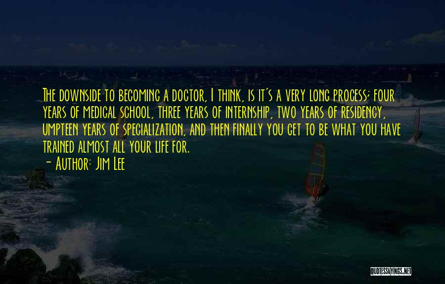Becoming A Doctor Quotes By Jim Lee