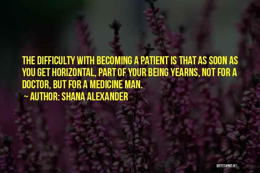 Becoming A Doctor Quotes By Shana Alexander