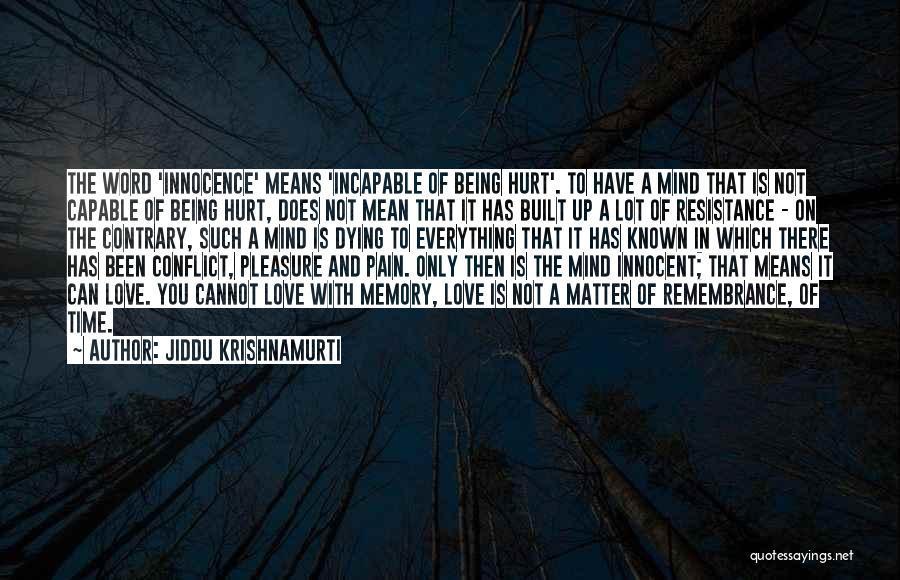 Been Hurt By Love Quotes By Jiddu Krishnamurti