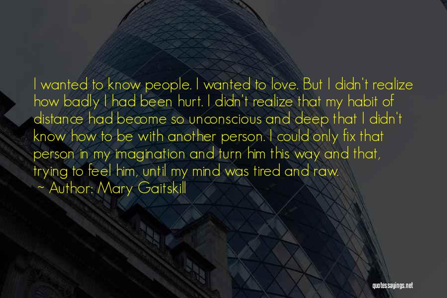 Been Hurt By Love Quotes By Mary Gaitskill