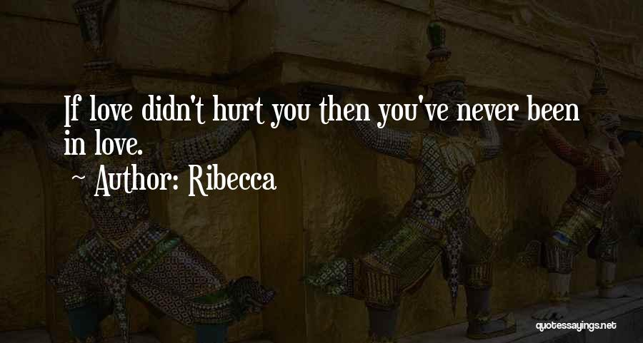 Been Hurt By Love Quotes By Ribecca