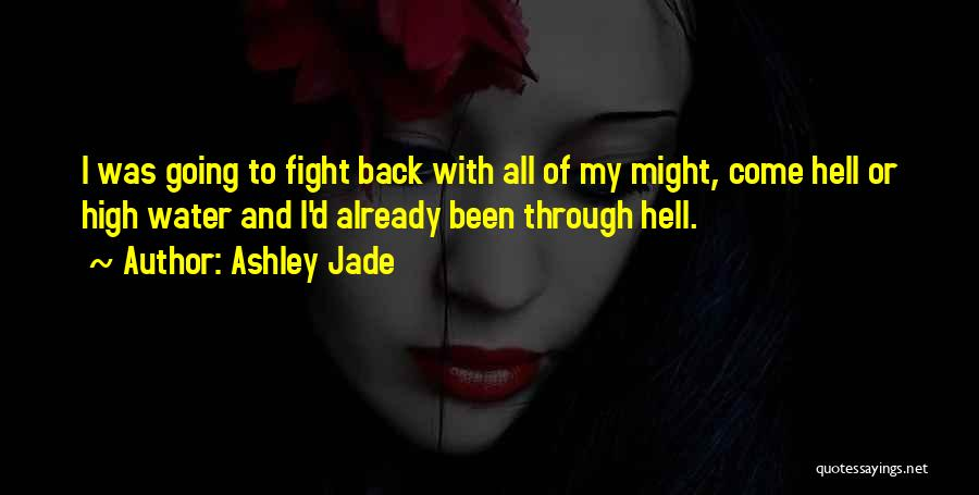 Been Through Hell And Back Quotes By Ashley Jade